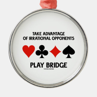 Take Advantage Of Irrational Opponents Play Bridge Christmas Ornament
