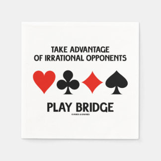 Take Advantage Of Irrational Opponents Play Bridge Paper Napkin