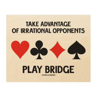 Take Advantage Of Irrational Opponents Play Bridge Wood Wall Decor