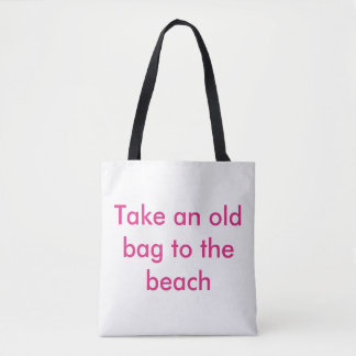 Take an old bag to the beach. Cheeky words