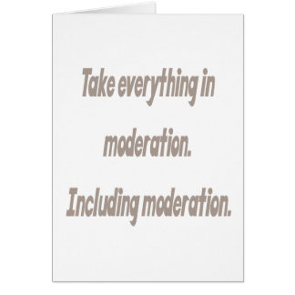 Take everything in moderation card