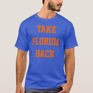 """""""TAKE FLORIDA BACK"""" T-SHIRT"""