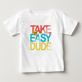 take it easy dude baby T-Shirt