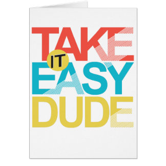take it easy dude card