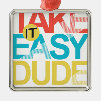 take it easy dude metal ornament