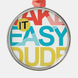 take it easy dude Silver-Colored round decoration