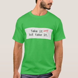 Take it easy... T-Shirt