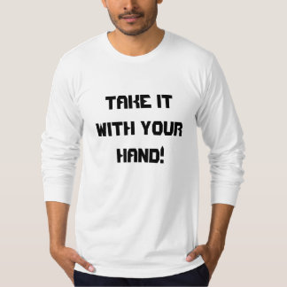 Take it with your hand! tees