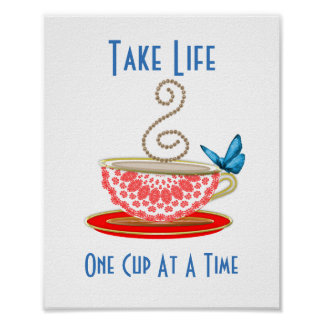 Take Life One Cup Of Tea At A Time Poster