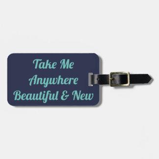 Take Me Anywhere Beautiful & New Luggage Tag