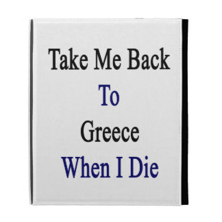 Take Me Back To Greece When I Die iPad Folio Cover