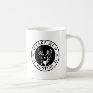 Take Me Hunting Coffee Mug