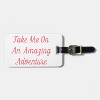 Take Me On An Amazing Adventure Luggage Tag