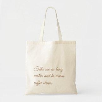 Take me  on long walks and to  warm coffee shops. tote bag