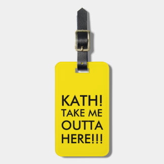 Take me outta here!!! bag tag