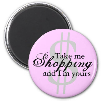 Take Me Shopping And I'm Yours Pink Magnet