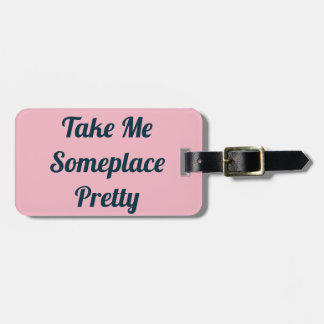 Take Me Someplace Pretty Luggage Tag