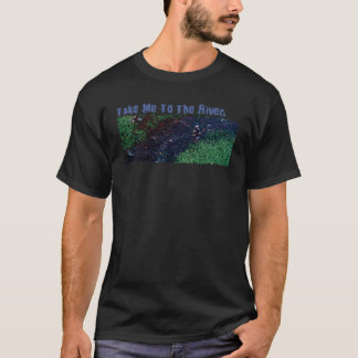 Take Me To The River T-Shirt