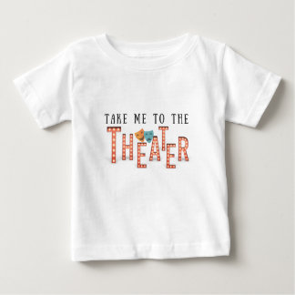 Take Me to The Theater Baby T-Shirt