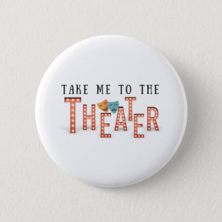 Take Me to The Theatre 6 Cm Round Badge