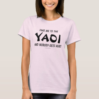 Take Me to the Yaoi and Nobody Gets Hurt T-Shirt