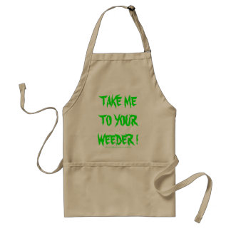TAKE ME TO YOUR WEEDER ! STANDARD APRON