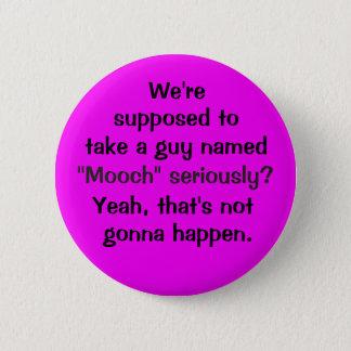 "Take ""Mooch"" seriously? 6 Cm Round Badge"