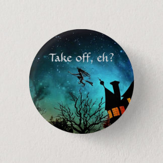 """""""Take off, eh?"""" (Canadian witches) 3 Cm Round Badge"""