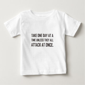 Take One Day At A Time Unless All Attack At Once Baby T-Shirt