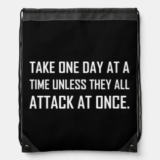 Take One Day At A Time Unless All Attack At Once Drawstring Bag