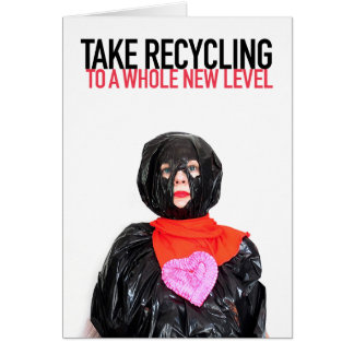 Take recycling to a whole new level greeting card