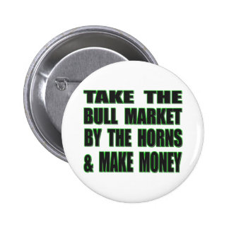Take The Bull Market By The Horns And Make Money Pinback Button