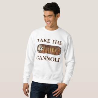 Take the Cannoli Italian Cannolis Sweatshirt