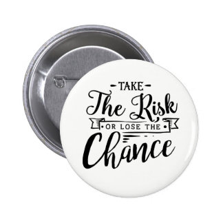 Take the Risk or Lose the Chance 6 Cm Round Badge