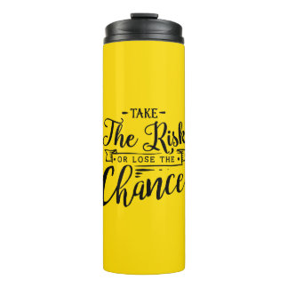 Take the Risk or Lose the Chance Thermal Tumbler