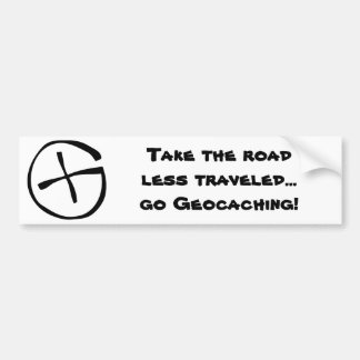 Take the road less traveled...go Geocaching! Bumper Sticker