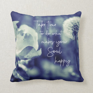 Take Time to do what makes your Soul happy Quote Cushion