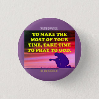 Take Time To Pray To God! 3 Cm Round Badge