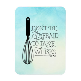 Take Whisks Quote Magnet
