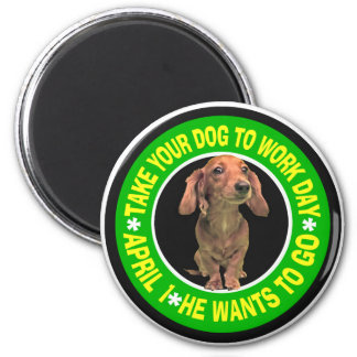 TAKE YOUR DACHSHUND TO WORK DAY MAGNET