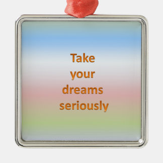 Take  your  dreams  seriously Silver-Colored square decoration