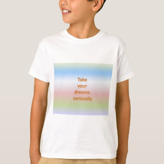 Take  your  dreams  seriously T-Shirt