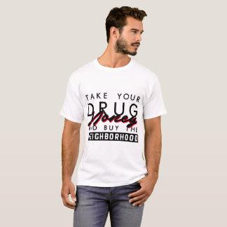 TAKE YOUR DRUG MONEY AND BUY THE NEIGHBORHOOD T-Shirt