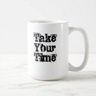 TAKE YOUR TIME COFFEE MUG