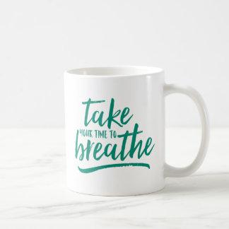 Take Your Time To Breathe. Coffee Mug