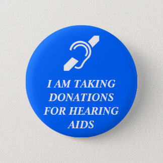 Taking Donations for Hearing Aids 6 Cm Round Badge