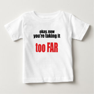 taking too far joke memes okay angry react situati baby T-Shirt
