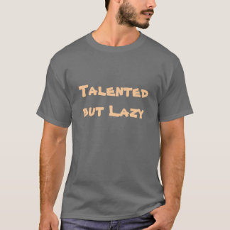 Talented but Lazy T-Shirt