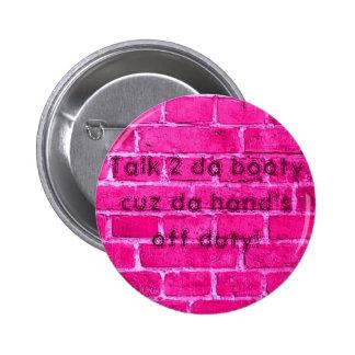 Talk 2 da booty cuz da hand's off duty 6 cm round badge