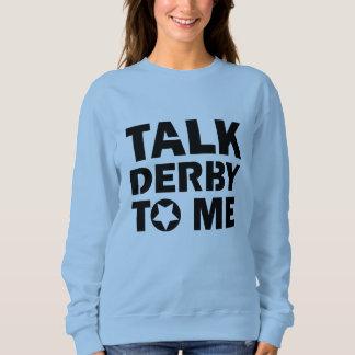 Talk Derby to Me, Roller Derby Girl Design Sweatshirt